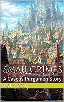 Small Crimes: A Cascus Purgamen Story by [Toby Keen, Yuliya Libkina]