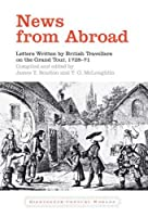 News from Abroad: Letters Written by British Travellers on the Grand Tour, 1728-71 (Eighteenth-Century Worlds)