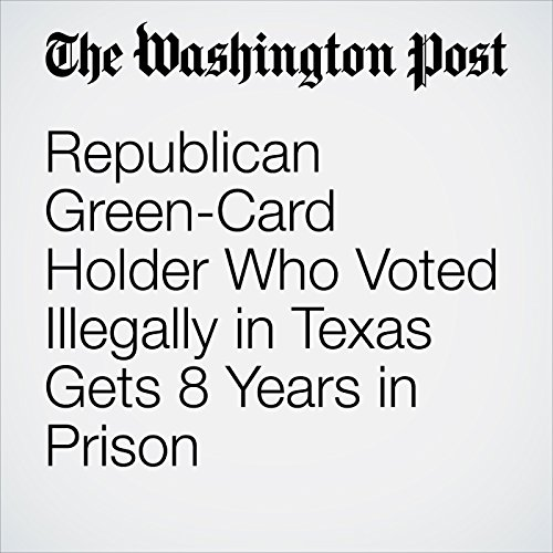 Republican Green-Card Holder Who Voted Illegally in Texas Gets 8 Years in Prison copertina