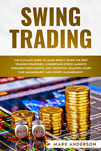 Swing Trading: The Ultimate Guide to Make Profit Using the Best Trading Strategies. Understand Stock Markets Through Fundamental and Technical Analysis; ... and Money Management. (English Edition)