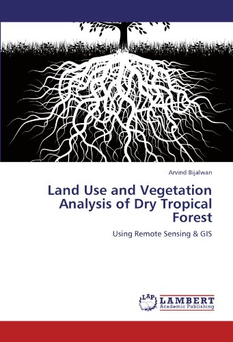 Land Use and Vegetation Analysis of Dry Tropical Forest: Using Remote Sensing & GIS