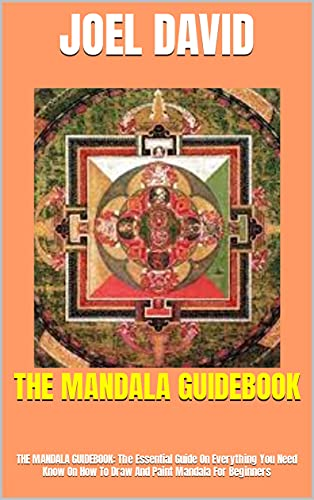 THE MANDALA GUIDEBOOK: THE MANDALA GUIDEBOOK: The Essential Guide On Everything You Need Know On How To Draw And Paint Mandala For Beginners (English Edition)