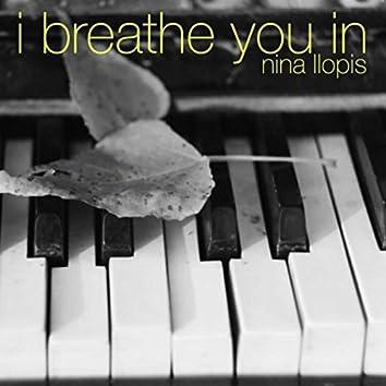 I Breathe You In