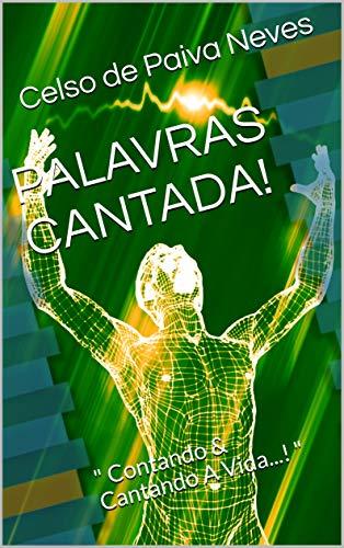 """PALAVRAS CANTADA!: """" Contando & Cantando A Vida...! """""""
