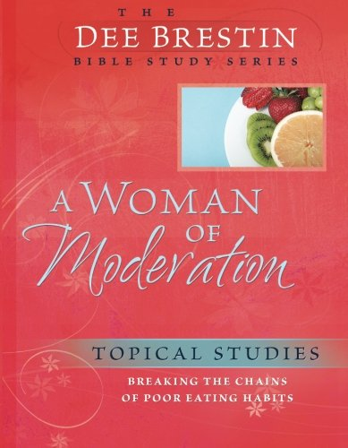 A Woman of Moderation: Breaking the Chains of Poor Eating Habits (Dee Brestin's Series)