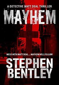 Mayhem: A Detective Matt Deal Thriller (Detective Matt Deal Thrillers Book 2) by [Stephen Bentley]
