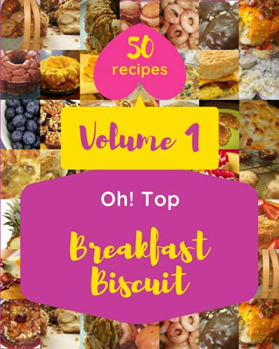 Oh! Top 50 Breakfast Biscuit Recipes Volume 1: A Breakfast Biscuit Cookbook You Won't be Able to Put Down
