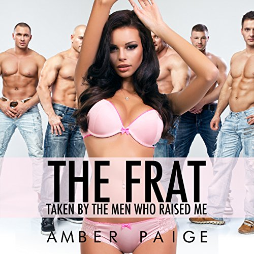 The Frat     Taken by the Men Who Raised Me              By:                                                                                                                                 Amber Paige                               Narrated by:                                                                                                                                 Amber Paige                      Length: 25 mins     Not rated yet     Overall 0.0