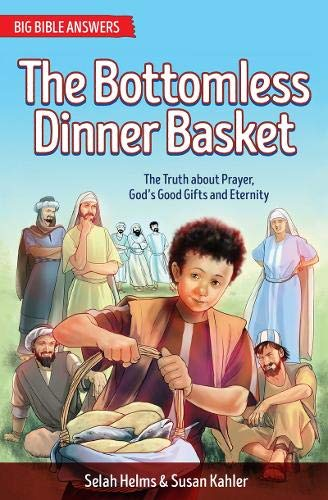 The Bottomless Dinner Basket: The Truth about Prayer, God's Good Gifts and Eternity (Big Bible Answers)