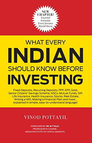What Every Indian Should Know Before Investing Edition 2017 From Fixed Deposits To Ppf To Real Estate Gold Mutual Funds Stocks And More Explained In Simple Easy To Understand Language Ebook Pottayil Vinod Amazon In