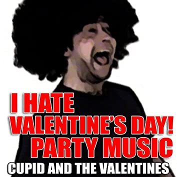 I Hate Valentine's Day! Party Music