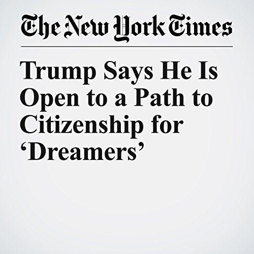 Trump Says He Is Open to a Path to Citizenship for 'Dreamers' copertina