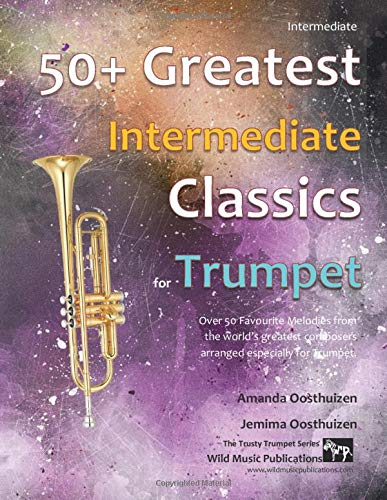 50+ Greatest Intermediate Classics for Trumpet: instantly recognisable...