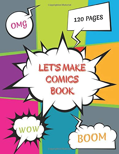 'Let's Make Comics' Blank Comic Book Notebook Create Your Own Comics, Comic Book Strip Templates For Drawing: Super Hero: Comics 120 Pages of Fun and ... for Kids and Adults to Unleash Creativity