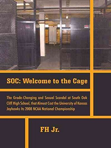 [Soc: Welcome to the Cage the Grade Changing and Sexual Scandal at South Oak Cliff High School That Almost Cost the Universi] (By: Fh Jr) [published: June, 2011]