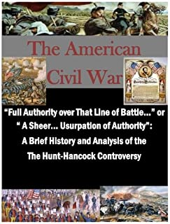 """""""Full Authority over That Line of Battle..."""" or """" A Sheer... Usurpation of Authority"""": A Brief History and Analysis of the..."""