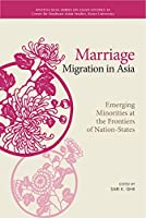 Marriage Migration in Asia: Emerging Minorities at the Frontiers of Nation-States (Kyoto Cseas Series on Asian Studies)