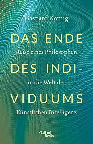 Das Ende des Individuums: Reise eines Philosophen in die Welt der künstlichen Intelligenz