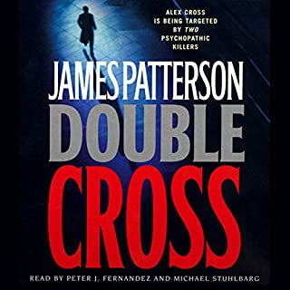 Double Cross                   Written by:                                                                                                                                 James Patterson                               Narrated by:                                                                                                                                 Peter J. Fernandez,                                                                                        Michael Stuhlbarg                      Length: 8 hrs and 6 mins     2 ratings     Overall 4.5