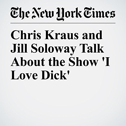 Chris Kraus and Jill Soloway Talk About the Show 'I Love Dick' copertina