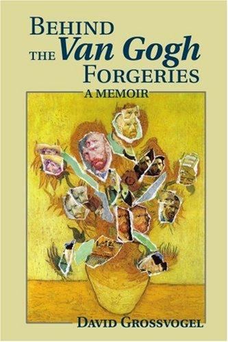 Behind the Van Gogh Forgeries: A Memoir