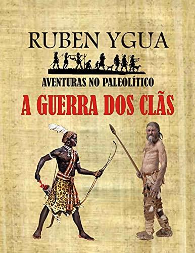 A GUERRA DOS CLÃS : AVENTURAS NO PALEOLÍTICO (Portuguese Edition)