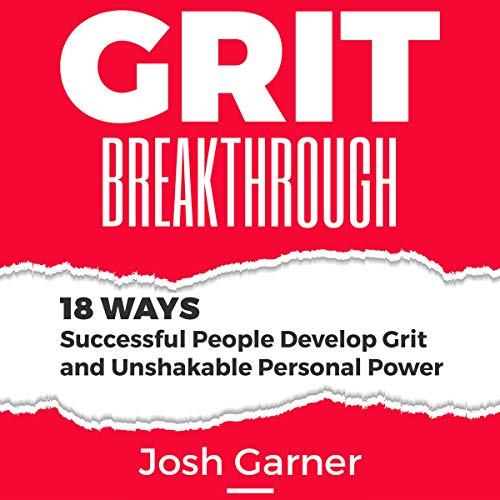 Grit Breakthrough: 18 Ways Successful People Develop Grit and Unshakable Personal Power  audiobook cover art