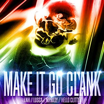 Make It Go Clank (feat. Lusca, Mphilly & Hello Clitty)