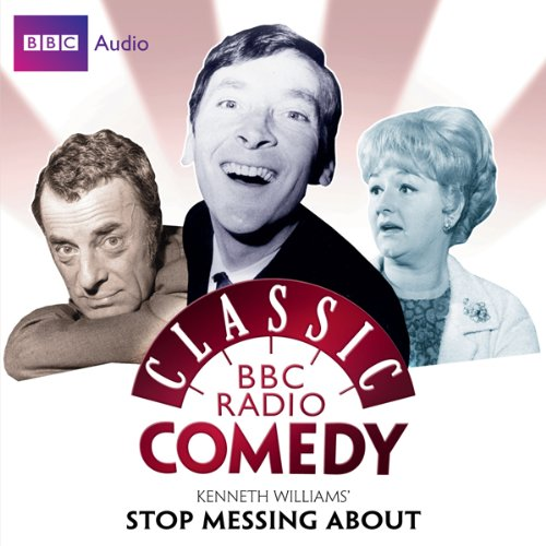 Classic BBC Radio Comedy: Kenneth Williams' Stop Messing About cover art