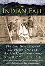 Indian Fall: The Last Great Days of the Plains Cree and the Blackfoot Confederacy
