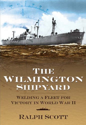 The Wilmington Shipyard:: Welding a Fleet for Victory in World War II