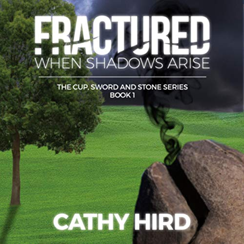 Fractured: When Shadows Arise: The Cup, Sword and Stone Series