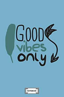 Good Vibes Only Positive Vibes Notebook: Matte Finish Cover, 6x9 120 Pages, Lined College Ruled Paper, Diary, Journal, Pla...