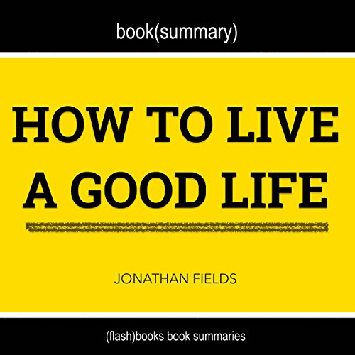 Summary and Anaylsis of How to Live a Good Life by Jonathan Fields audiobook cover art