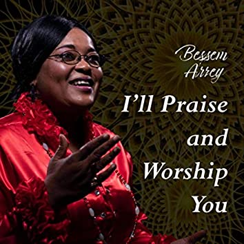 I'll Praise and Worship You