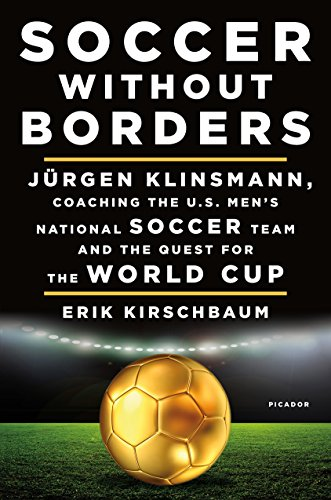 Soccer Without Borders: Jürgen Klinsmann, Coaching the U.S. Men's National Soccer Team and the Quest for the World Cup (English Edition)