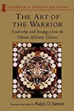 Art of the Warrior: Leadership and Strategy from the Chinese Military Classics (Shambhala Dragon Editions)