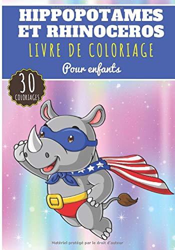 Livre de Coloriage Hippopotames et Rhinocéros: Pour Enfants Filles & Garçons | Livre Préscolaire 30 Pages et Dessins Uniques à Colorier sur Les ... Africaine | Idéal Activité à la Maison.