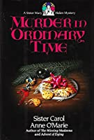 Murder in ordinary Time (A Sister Mary Helen Mystery)
