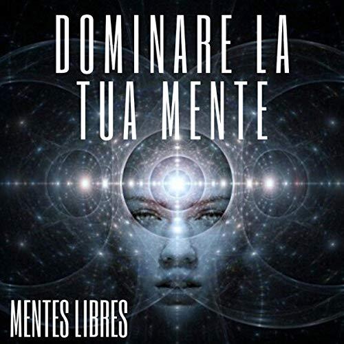 Dominare La Tua Mente: La Mente Come Alleata [Dominate Your Mind: Mind as Ally] cover art