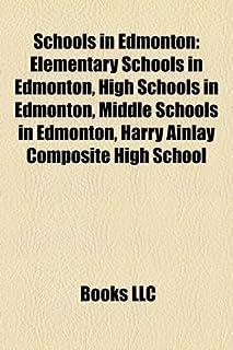 Schools in Edmonton: Elementary Schools in Edmonton, High Schools in Edmonton, Middle Schools in Edmonton, Harry Ainlay Co...