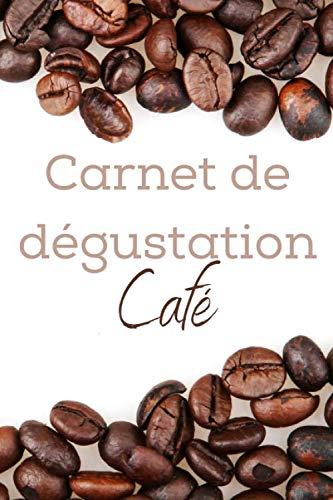 Carnet de dégustation café: Carnet de dégustation passion Café | Journal pour les amoureux de caféine | Cahier de suivi pour amateurs de torréfaction ... de Noël ou d'anniversaire sympa à offrir