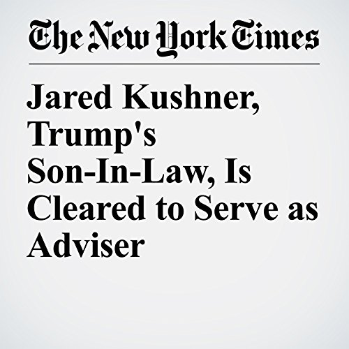Jared Kushner, Trump's Son-In-Law, Is Cleared to Serve as Adviser audiobook cover art