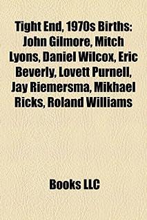 Tight End, 1970s Birth Introduction: John Gilmore, Mitch Lyons, Daniel Wilcox, Eric Beverly, Lovett Purnell, Jay Riemersma...