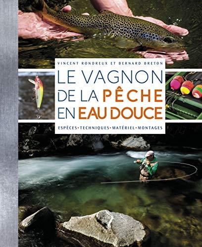 Le Vagnon de la pêche en eau douce : Espèces, techniques, matériel, montages PDF Books