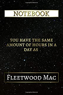Notebook: You Have The Same Amount Of Hours In A Day As Fleetwood Mac, 6x9 Lined Journal - 110 Pages - Soft Cover (Best Designed Journals, Band)