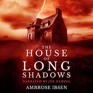 The House of Long Shadows      House of Souls, Book 1              By:                                                                                                                                 Ambrose Ibsen                               Narrated by:                                                                                                                                 Joe Hempel                      Length: 8 hrs and 45 mins     27 ratings     Overall 4.3