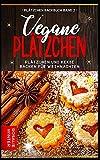 Vegane Plätzchen: Plätzchen und Kekse backen für Weihnachten (Plätzchen Backbuch, Band 2)