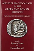 Ancient Macedonians in Greek and Roman Sources: From History to Historiography