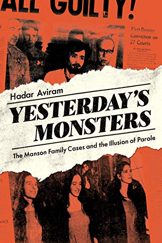 Yesterday's Monsters: The Manson Family Cases and the Illusion of Parole
